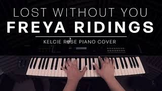 Freya Ridings - Lost Without You | Kelcie Rose Piano Cover