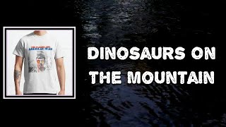 Lyric: The Flaming Lips - Dinosaurs On The Mountain