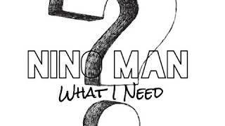 Nino Man - What I Need