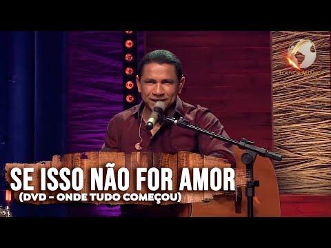 LOUVOR ALIANÇA - SE ISSO NÃO FOR  AMOR - DVD ONDE TUDO COMEÇOU