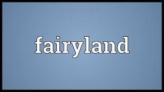 Fairyland Meaning