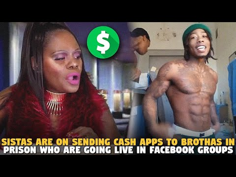 Sistas Are On Sending Cash Apps To Brothas in Prison Who Are Going Live in Facebook GROUPS
