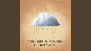 Never Enough (feat. Drowsy)