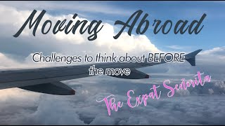 Moving Abroad: Challenges to think about before the move