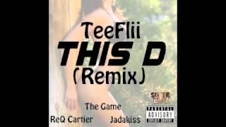 This D (Rmx) [Prod By DJ Mustard] -  TeeFlii feat  Yeah ReQ, Jadakiss & The Game