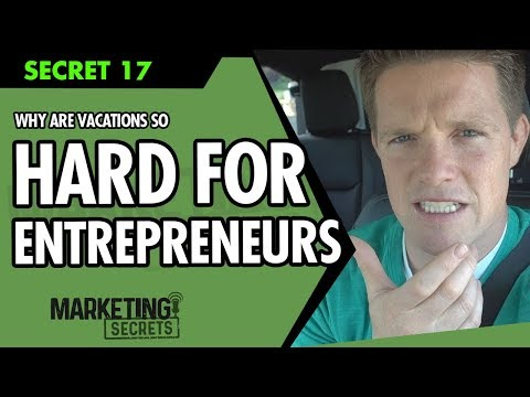 Secret #17: Why Are Vacations So Hard For Entrepreneurs?