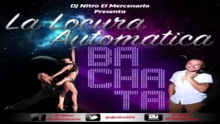 La Locura Automatica Version Bachata - Dj Nitro El Mercenario
