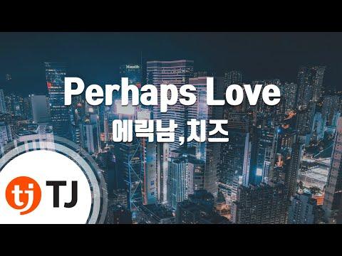 [TJ노래방] Perhaps Love - 에릭남,치즈 / TJ Karaoke
