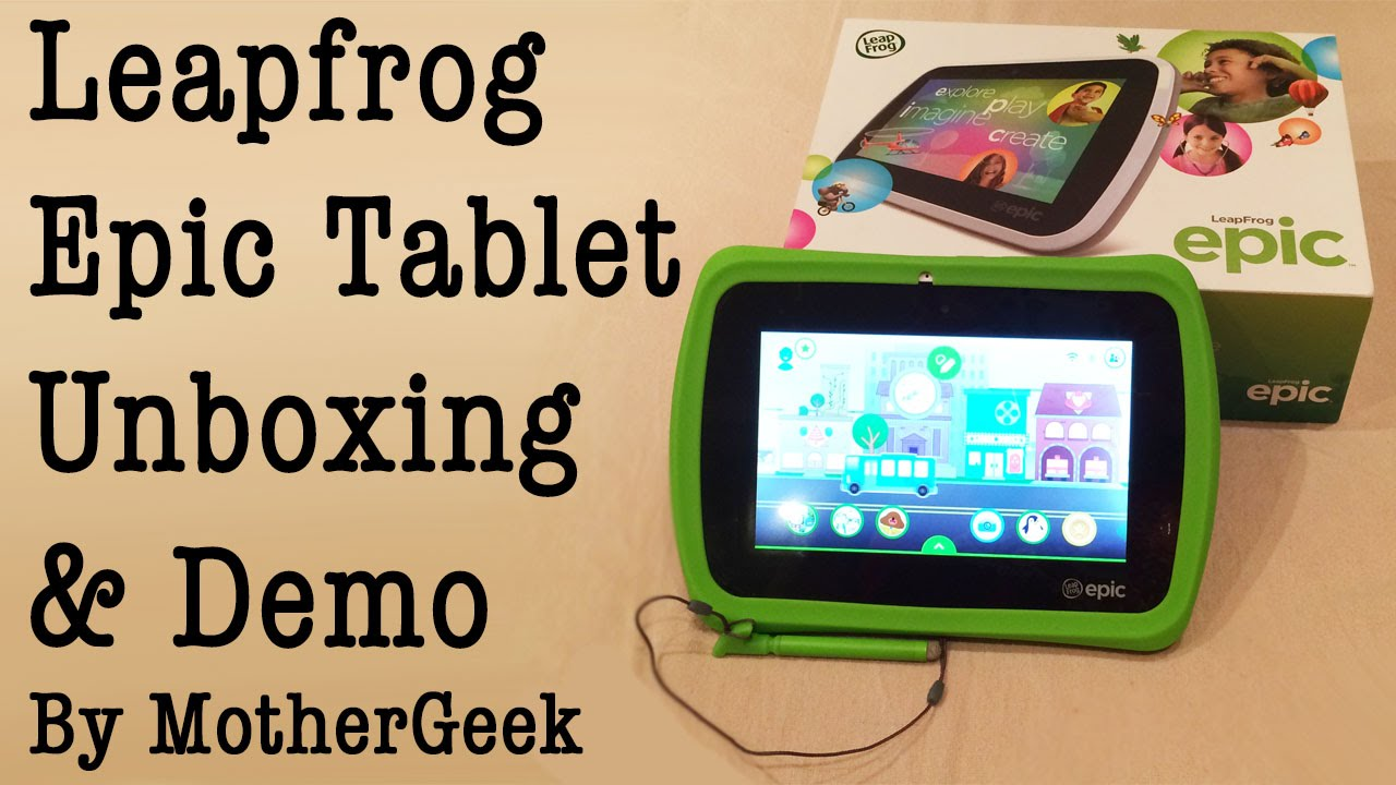 Leapfrog Epic Tablet Review - MotherGeek - A Geeky UK Family