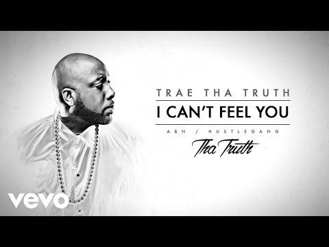 Trae Tha Truth - I Can't Feel You (Audio)