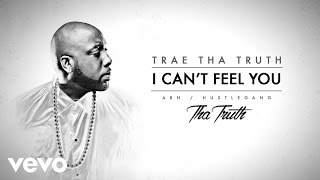 Trae Tha Truth - I Can't Feel You