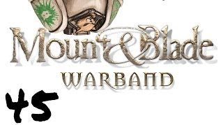 Let's Play Mount and Blade : Warband - Episode 45 - Be Unto the Wind