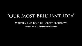 """Our Most Brilliant Idea"" (by Robert Breedlove) - A Short Film"
