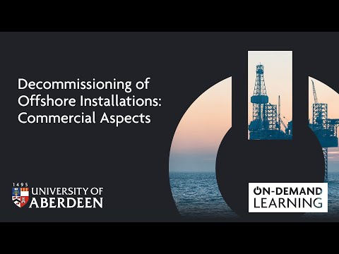 Decommissioning of Offshore Installations: Commercial Aspects - Online short course