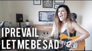 I Prevail - Let Me Be Sad Cover | Christina Rotondo