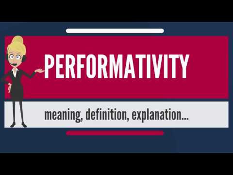 What is PERFORMATIVITY? What does PERFORMATIVITY mean? PERFORMATIVITY meaning & explanation
