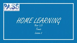 PASS HOME LEARNING PE LESSON YEAR 1-2 TENNIS LESSON 2