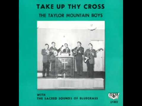 Take Up Thy Cross [1968] - The Taylor Mountain Boys