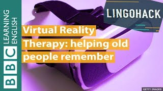 Virtual Reality Therapy Helping Old People Remember - Lingohack