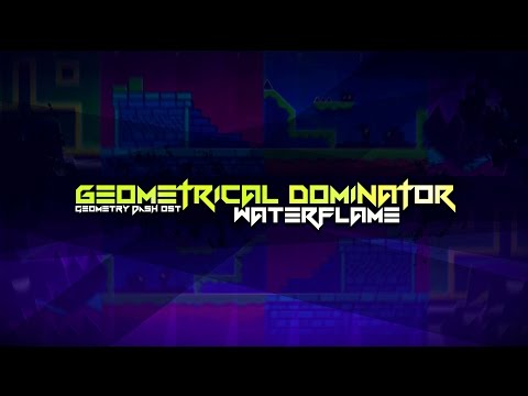 Waterflame - Geometrical Dominator (Geometry Dash OST)