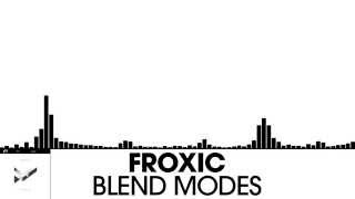 Froxic - Blend Modes [Indie Dance | Plasmapool]