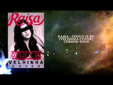 RAISA - COULD IT BE (VELHINHA COVER) COMING SOON