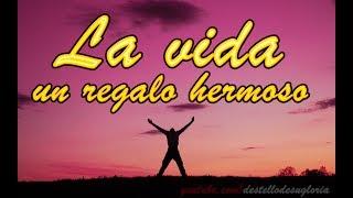 LA VIDA UN REGALO HERMOSO - REFLEXIÓN