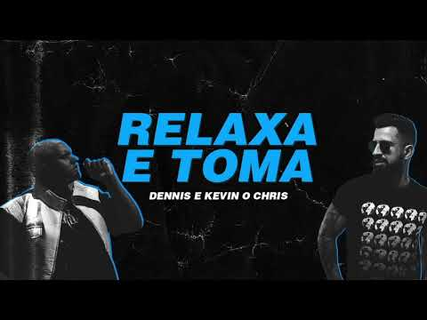 Dennis e Kevin O Chris - Relaxa e Toma