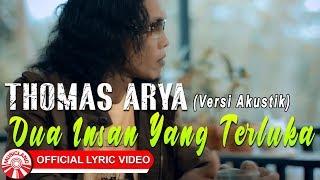 Thomas Arya - Dua Insan Yang Terluka (Versi Akustik) [Official Lyric Video HD]