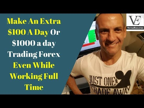 Make An Extra $100 A Day Or $1000 a day Trading Forex Even While Working Full Time
