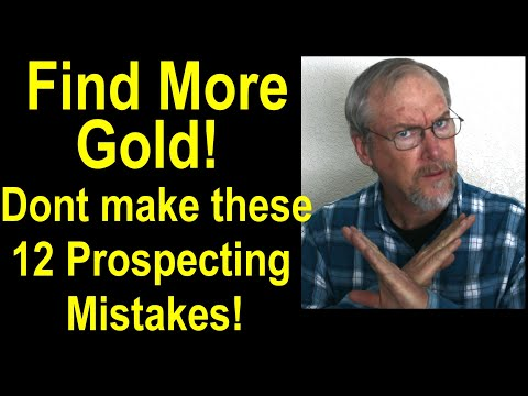 Twelve Prospecting Mistakes That Stop You From Finding Gold – Successful Gold Prospecting Techniques