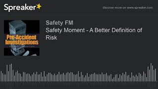 Safety Moment - A Better Definition of Risk