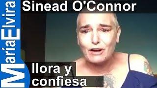 Sinead O'Connor llora y confiesa
