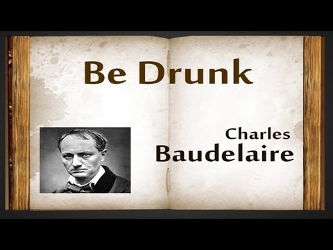 Be Drunk by Charles Baudelaire - Poetry Reading