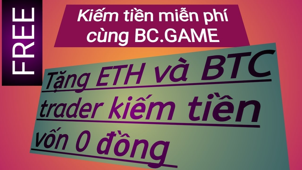 #BCGAME – Kiếm tiền miễn phí với BC.GAME – Hình thức trader