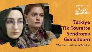Türkiye Tik Tourette Sendromu Gönüllüleri  8. Sezon  Fark Yaratanlar