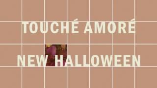 """Touché Amoré - """"New Halloween"""" (Full Album Stream)"""
