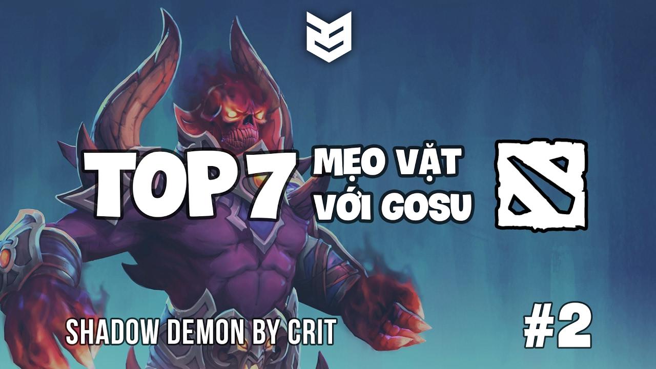 23 Creative | Top 7 Mẹo vặt Dota2 với Gosu | Phần 2 : Shadow Demon by Crit