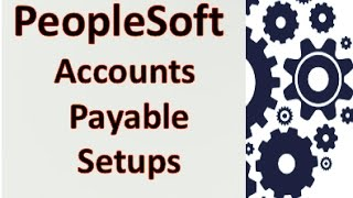 PeopleSoft Accounts Payable Configurations and Setups