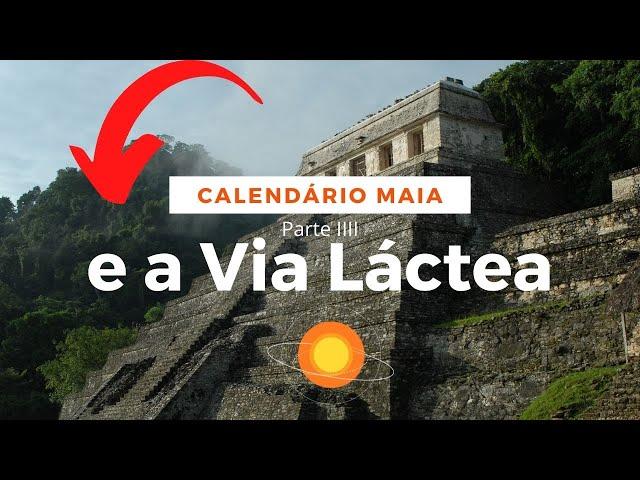 Calendario Maia e a Via Lactea Parte III