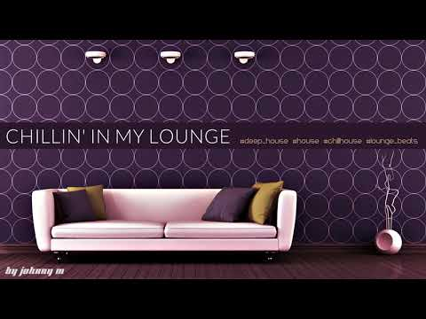 Chillin' In My Lounge | Deep House & Lounge Beats Set | 2017 Mixed By Johnny M