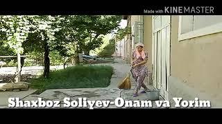 Shaxboz Soliyev-Onam va Yorim new 2018
