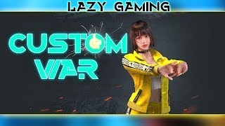 LAZY GAMING LIVE STREAMING (FREE FIRE)    CUSTOM WAR