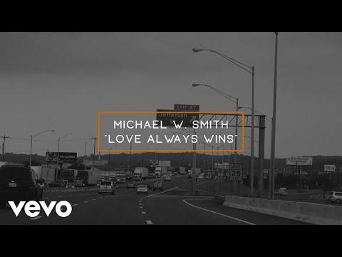 Michael W. Smith - Love Always Wins