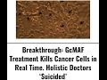 Breakthrough GcMAF Treatment Kills Cancer Cells in Real Time