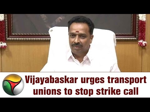 Live: Transport minister MR Vijayabaskar urges transport unions to stop strike call