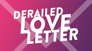 Derailed Love Letter