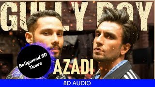 Azadi [8D Song] | Gully Boy | DIVINE | Dub Sharma | Ranveer Singh | Use Headphones | Hindi 8D Music
