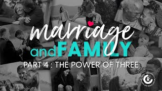 Marriage & Family: The Power of Three
