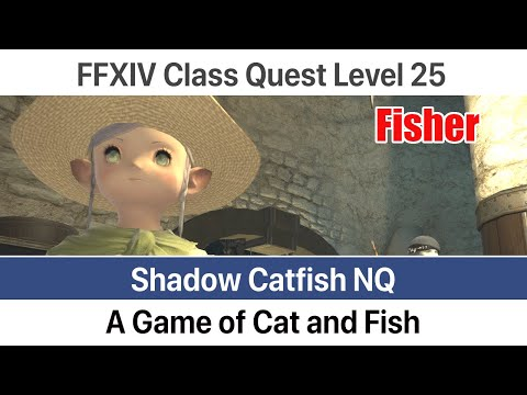 FFXIV Fisher Quest Level 25 - A Game Of Cat And Fish (Shadow Catfish NQ) - A Realm Reborn